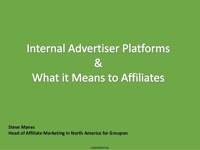 Steve Manes Head of Affiliate Marketing in North America for Groupon CONFIDENTIAL