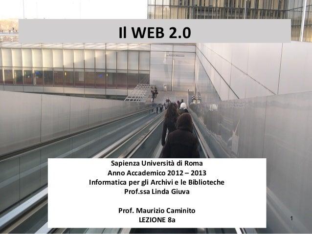 Il WEB 2.0      Sapienza Università di Roma     Anno Accademico 2012 – 2013Informatica per gli Archivi e le Biblioteche   ...