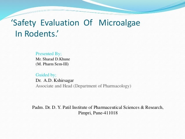 'Safety Evaluation Of Microalgae In Rodents.' Presented By; Mr. Sharad D.Khune (M. Pharm Sem-III) Guided by; Dr. A.D. Kshi...