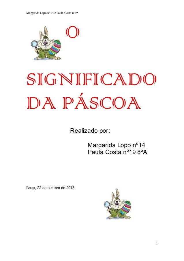 Margarida Lopo nº 14 e Paula Costa nº19  O SIGNIFICADO DA PÁSCOA Realizado por: Margarida Lopo nº14 Paula Costa nº19 8ºA  ...