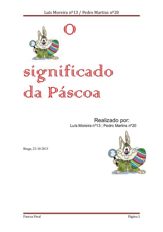 Luís Moreira nº13 / Pedro Martins nº20  O significado da Páscoa Realizado por: Luís Moreira nº13 ; Pedro Martins nº20  Bra...