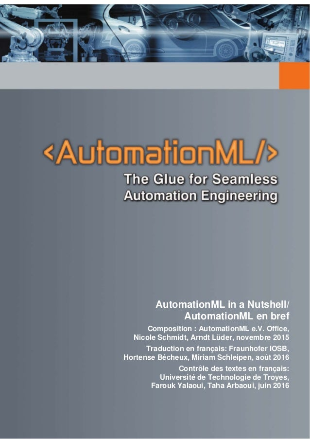 AutomationML in a Nutshell/ AutomationML en bref Composition : AutomationML e.V. Office, Nicole Schmidt, Arndt Lüder, nove...