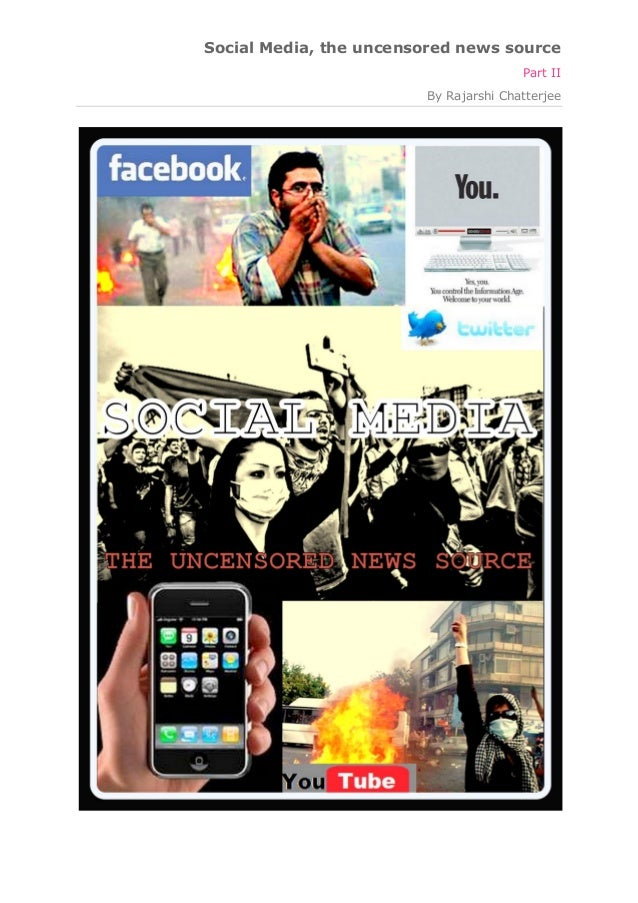 Social Media, the uncensored news source Part II By Rajarshi Chatterjee