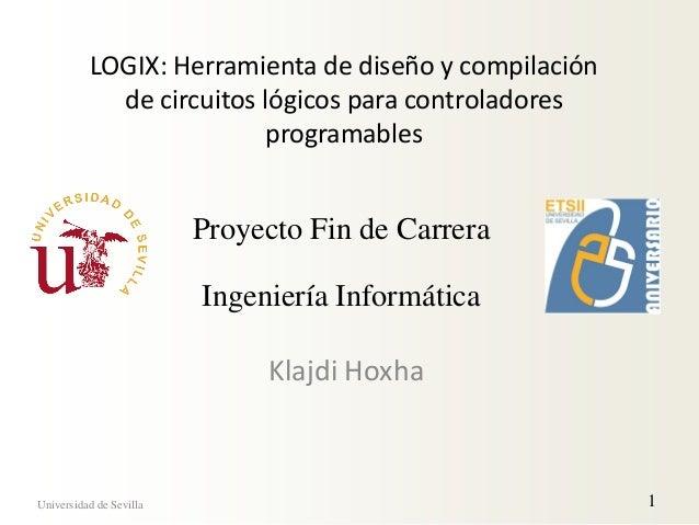 LOGIX: Herramienta de diseño y compilación de circuitos lógicos para controladores programables Klajdi Hoxha Universidad d...