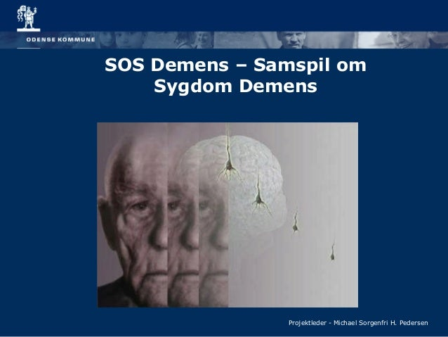 SOS Demens – Samspil om Sygdom Demens Projektleder - Michael Sorgenfri H. Pedersen