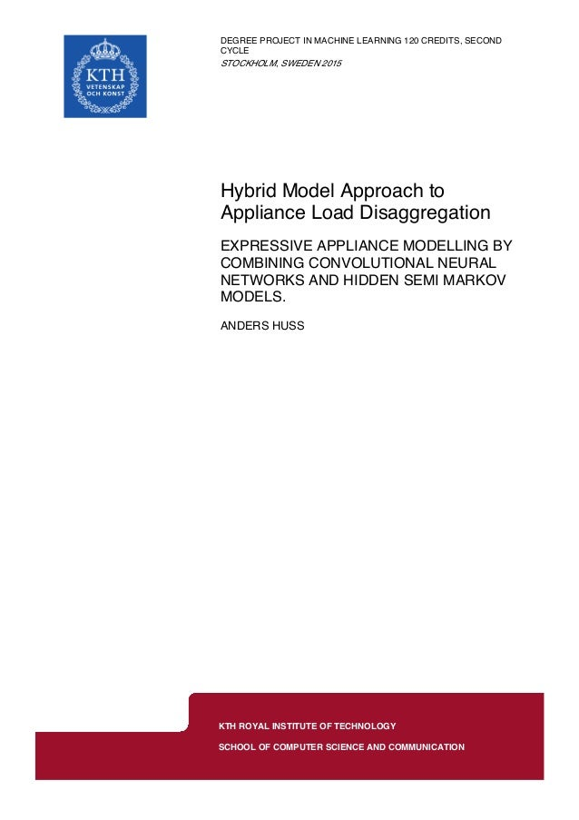 IN , SECONDDEGREE PROJECT MACHINE LEARNING 120 CREDITS CYCLE ,STOCKHOLM SWEDEN 2015 Hybrid Model Approach to Appliance Loa...