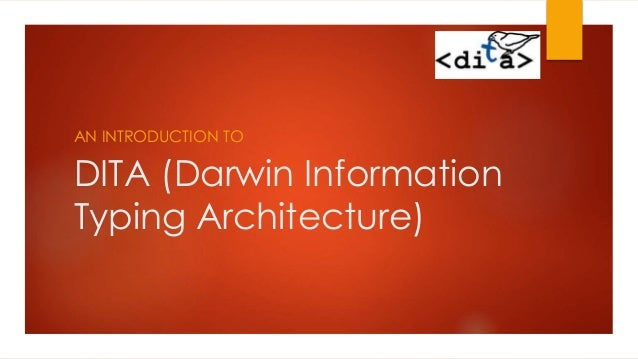 DITA (Darwin Information Typing Architecture) AN INTRODUCTION TO