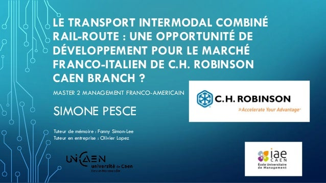 LE TRANSPORT INTERMODAL COMBINÉ RAIL-ROUTE : UNE OPPORTUNITÉ DE DÉVELOPPEMENT POUR LE MARCHÉ FRANCO-ITALIEN DE C.H. ROBINS...