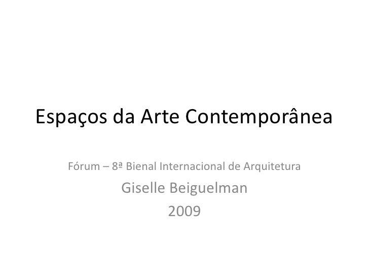 Espaços da Arte Contemporânea<br />Fórum – 8ª Bienal Internacional de Arquitetura<br />GiselleBeiguelman<br />2009<br />