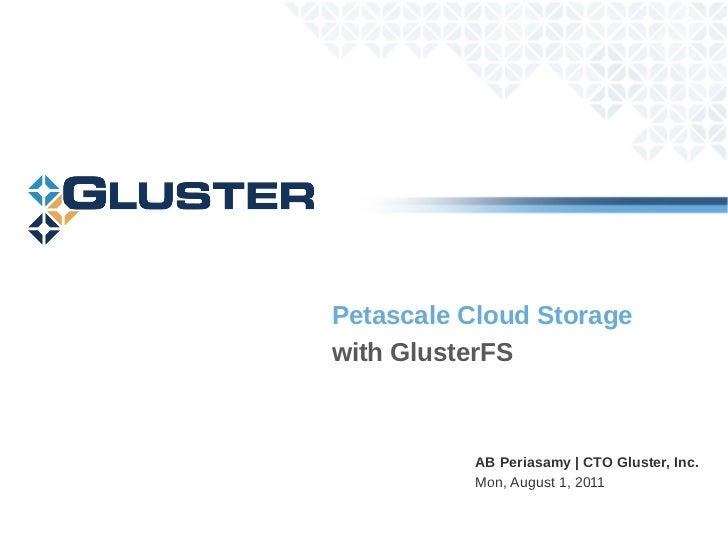 Petascale Cloud Storagewith GlusterFS          AB Periasamy | CTO Gluster, Inc.          Mon, August 1, 2011