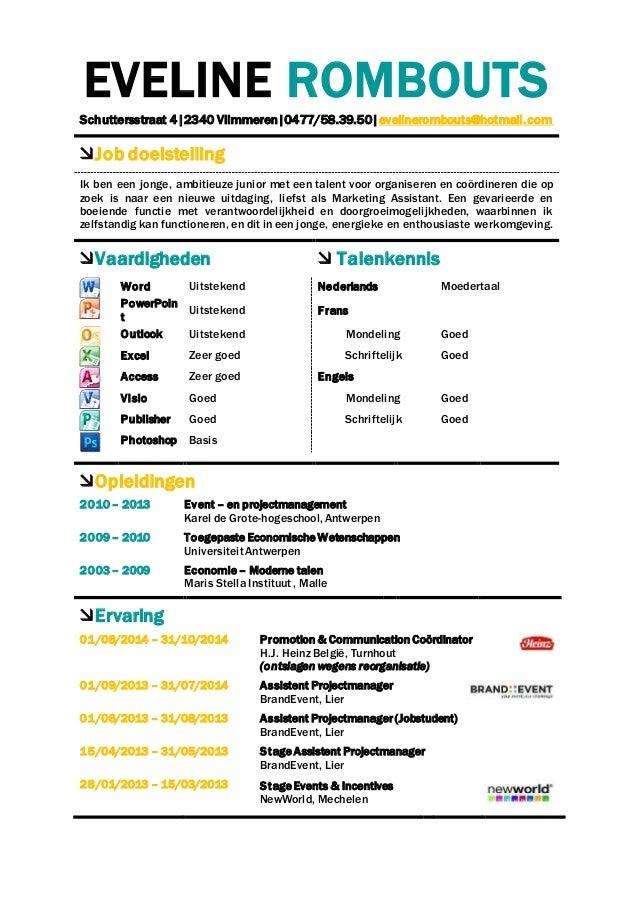 EVELINE ROMBOUTS Schuttersstraat 4|2340 Vlimmeren|0477/58.39.50|evelinerombouts@hotmail.com Job doelstelling Ik ben een j...