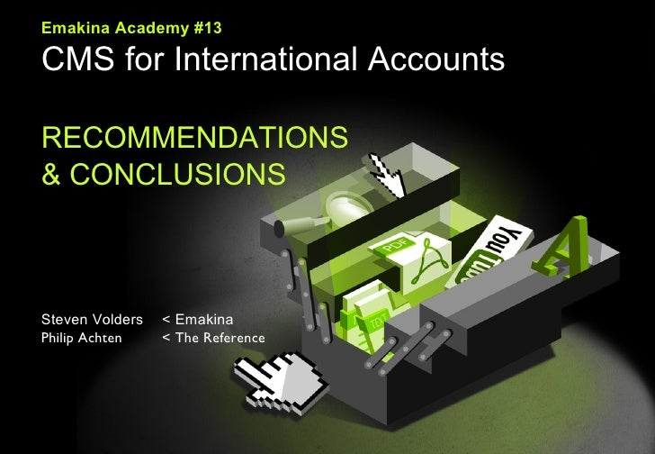 Emakina Emakina Academy #13 CMS for International Accounts RECOMMENDATIONS  & CONCLUSIONS Steven Volders  < Emakina Philip...
