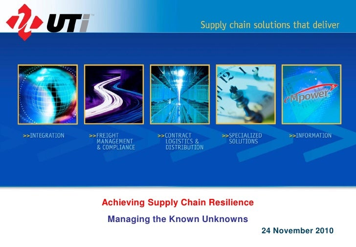 Achieving Supply Chain Resilience Managing the Known Unknowns                                    24 November 2010