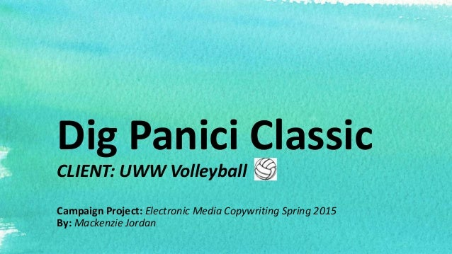 Dig Panici Classic CLIENT: UWW Volleyball Campaign Project: Electronic Media Copywriting Spring 2015 By: Mackenzie Jordan