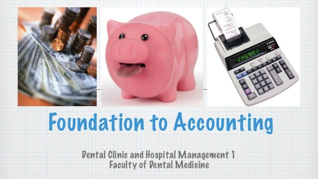 Foundation to Accounting Dental Clinic and Hospital Management 1 Faculty of Dental Medicine