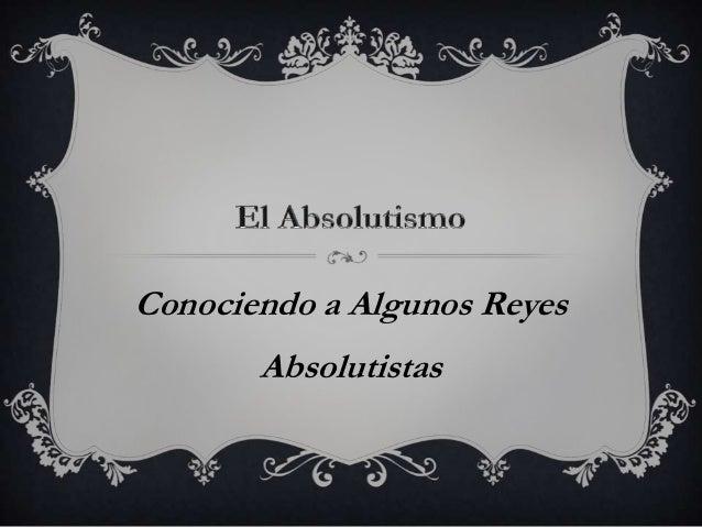 Conociendo a Algunos Reyes Absolutistas