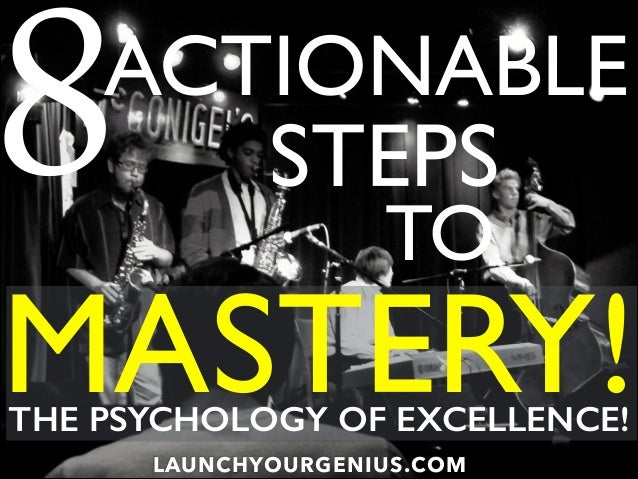 ACTIONABLE 8 STEPS TO LAUNCHYOURGENIUS.COM MASTERY!THE PSYCHOLOGY OF EXCELLENCE!