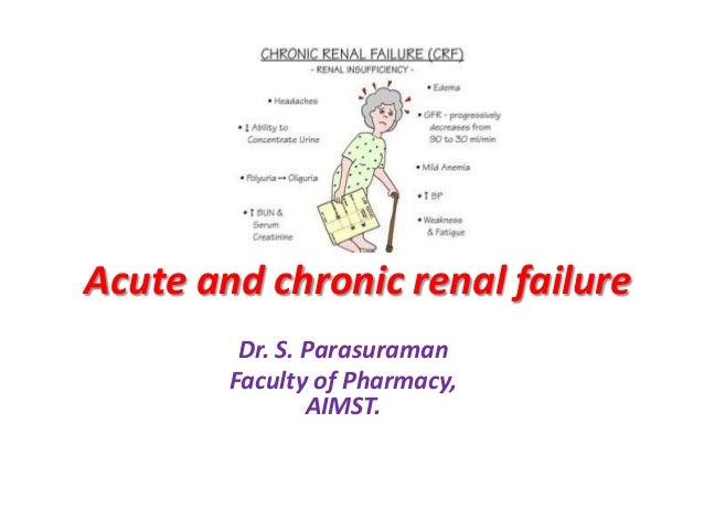 Acute and chronic renal failure Dr. S. Parasuraman Faculty of Pharmacy, AIMST.