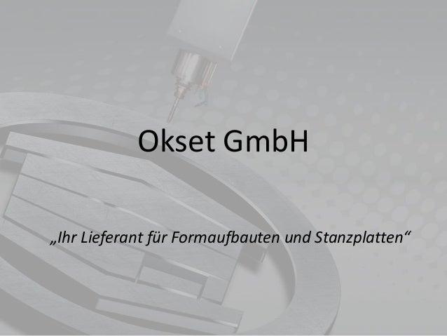 """Okset GmbH """"Ihr Lieferant für Formaufbauten und Stanzplatten"""""""