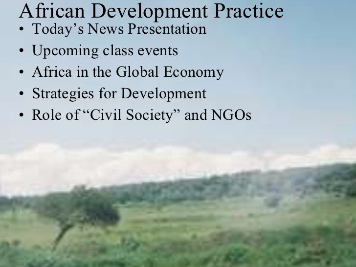 African Development Practice <ul><li>Today's News Presentation </li></ul><ul><li>Upcoming class events  </li></ul><ul><li>...