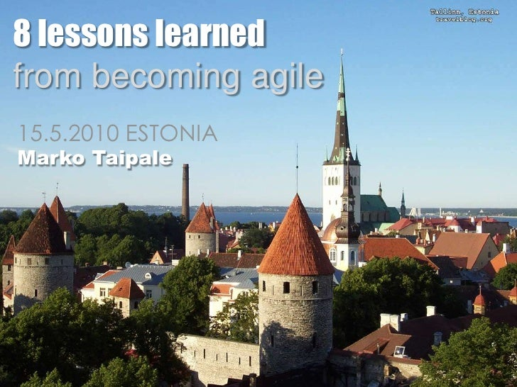 8 lessons learned<br />from becoming agile <br />15.5.2010 ESTONIA<br />Marko Taipale<br />