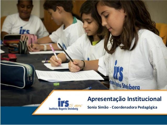 Apresentação Institucional Sonia Simão - Coordenadora Pedagógica
