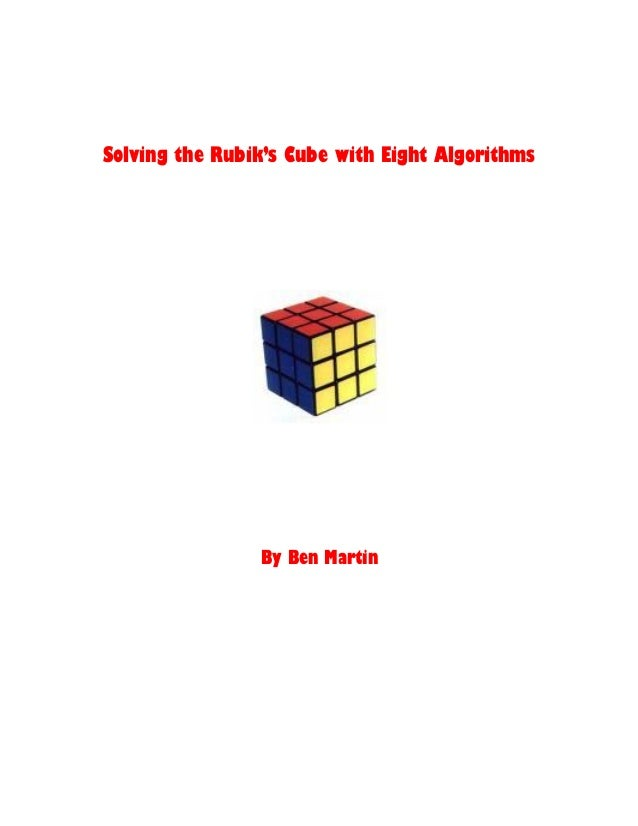 Solving the Rubik's Cube with Eight Algorithms By Ben Martin