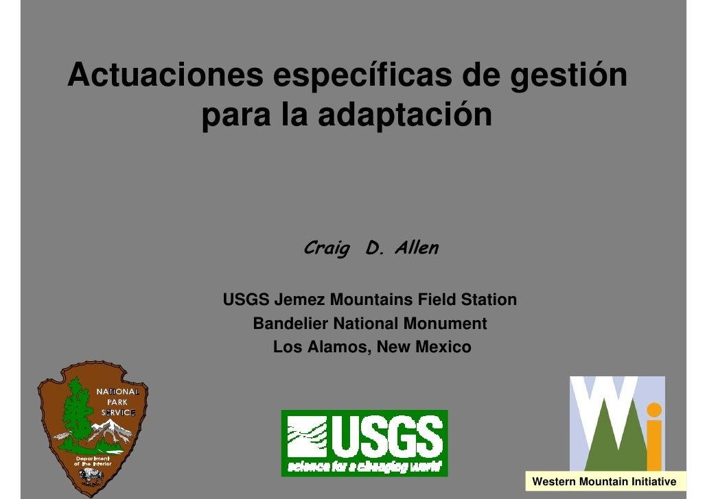 Actuaciones específicas de gestión         para la adaptación                     Craig D. Allen           USGS Jemez Moun...