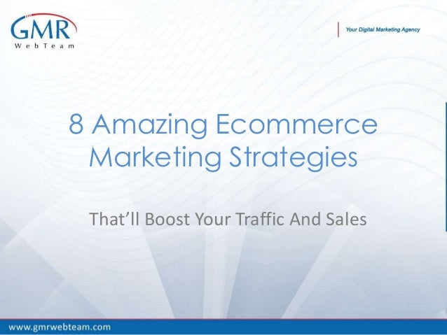 BY GMR WEB TEAM That'll Boost Your Traffic And Sales 8 Amazing Ecommerce Marketing Strategies