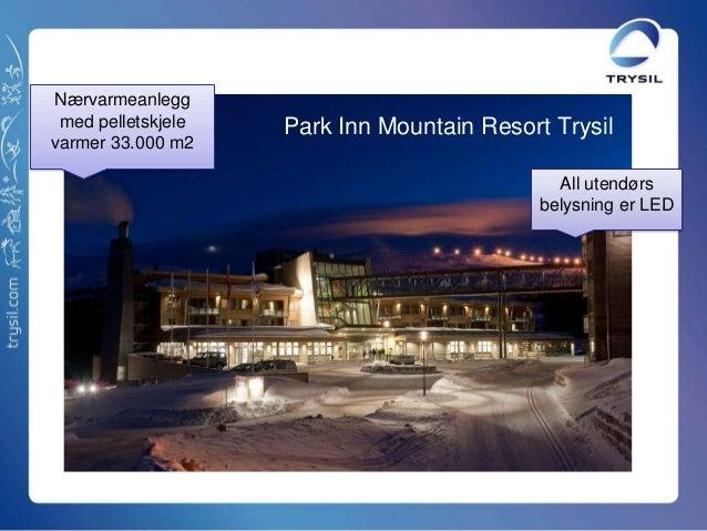 Nærvarmeanleggmed pelletskjelevarmer 33.000 m2All utendørsbelysning er LEDPark Inn Mountain Resort Trysil