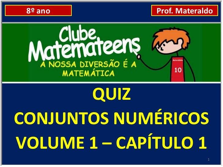 8º ano        Prof. Materaldo       QUIZCONJUNTOS NUMÉRICOSVOLUME 1 – CAPÍTULO 1                            1