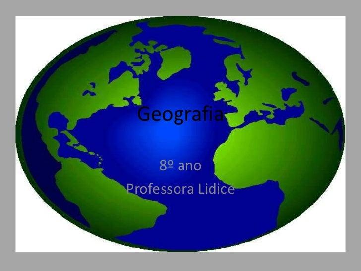 Geografia     8º anoProfessora Lidice