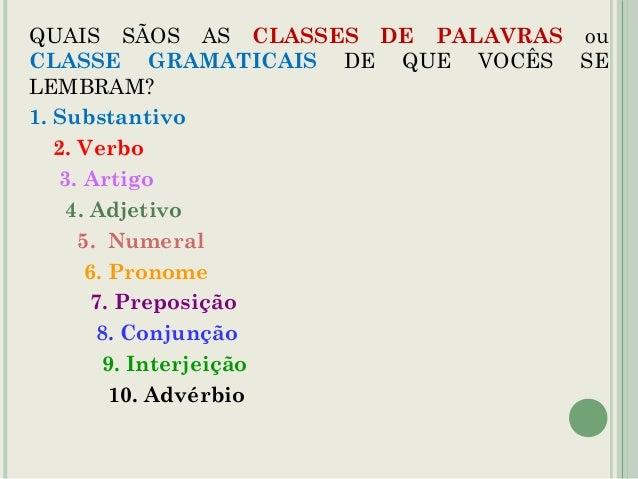 QUAIS SÃOS AS CLASSES DE PALAVRAS ou CLASSE GRAMATICAIS DE QUE VOCÊS SE LEMBRAM? 1. Substantivo 2. Verbo 3. Artigo 4. Adje...