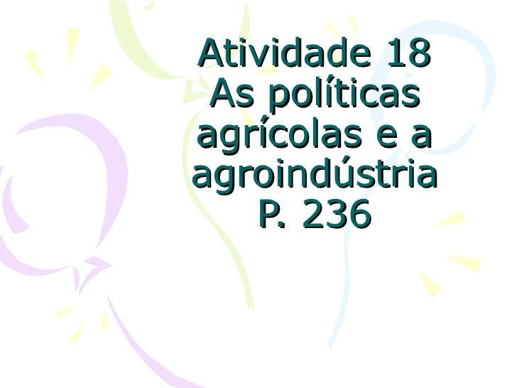Atividade 18 As políticas agrícolas e a agroindústria P. 236