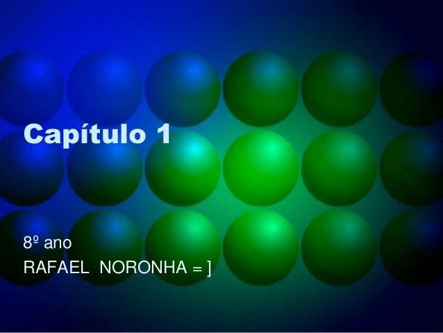 Capítulo 1  8º ano RAFAEL NORONHA = ]