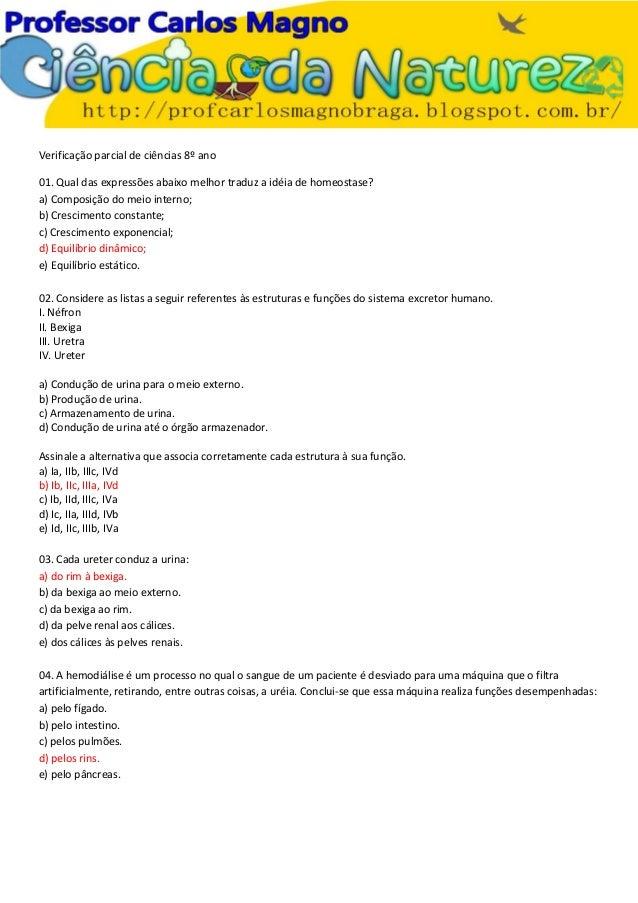 Verificação parcial de ciências 8º ano 01. Qual das expressões abaixo melhor traduz a idéia de homeostase? a) Composição d...