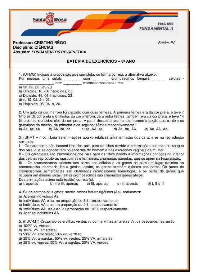 Professor: CRISTINO RÊGO Belém /PA Disciplina: CIÊNCIAS Assunto: FUNDAMENTOS DE GENÉTICA BATERIA DE EXERCÍCIOS – 8º AN...