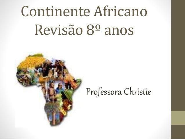 Continente Africano Revisão 8º anos Professora Christie