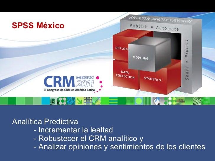 SPSS MéxicoAnalítica Predictiva       - Incrementar la lealtad       - Robustecer el CRM analítico y       - Analizar opin...