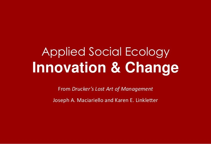 Applied Social EcologyInnovation & Change<br />From Drucker's Lost Art of Management<br />Joseph A. Maciariello and Karen ...