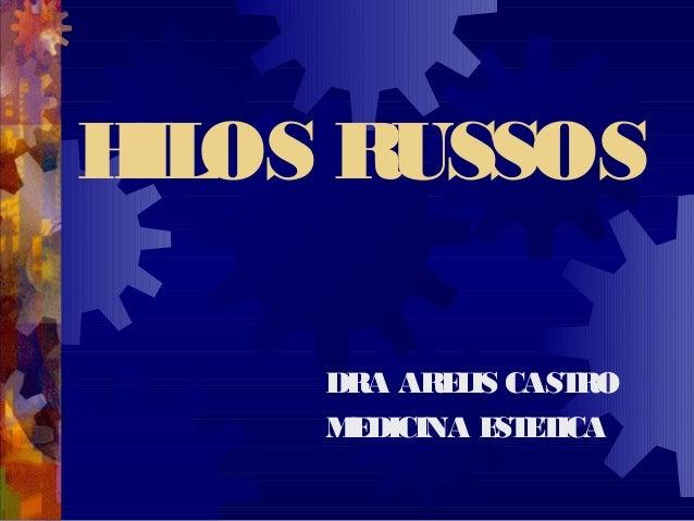 DRA ARELIS CASTRO MEDICINA ESTETICA HILOS RUSSOS