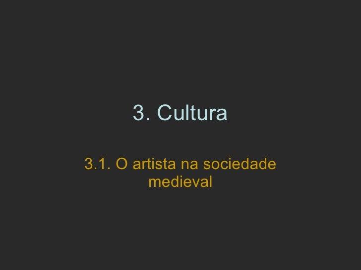 3.  Cultura 3.1. O artista na sociedade medieval