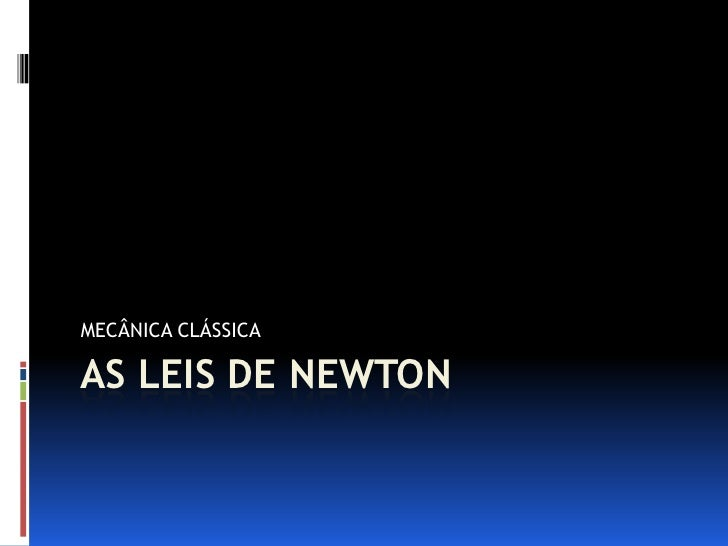 MECÂNICA CLÁSSICA  AS LEIS DE NEWTON