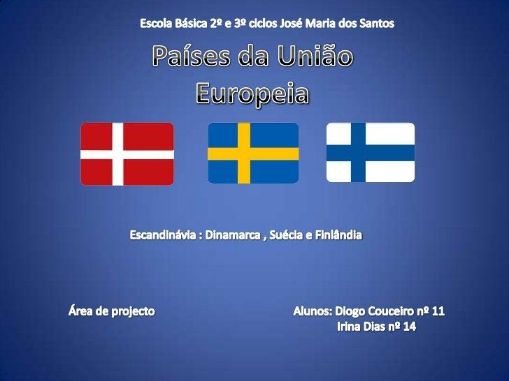 Escola Básica 2º e 3º ciclos José Maria dos Santos <br />Países da União Europeia<br />Escandinávia : Dinamarca , Suécia e...
