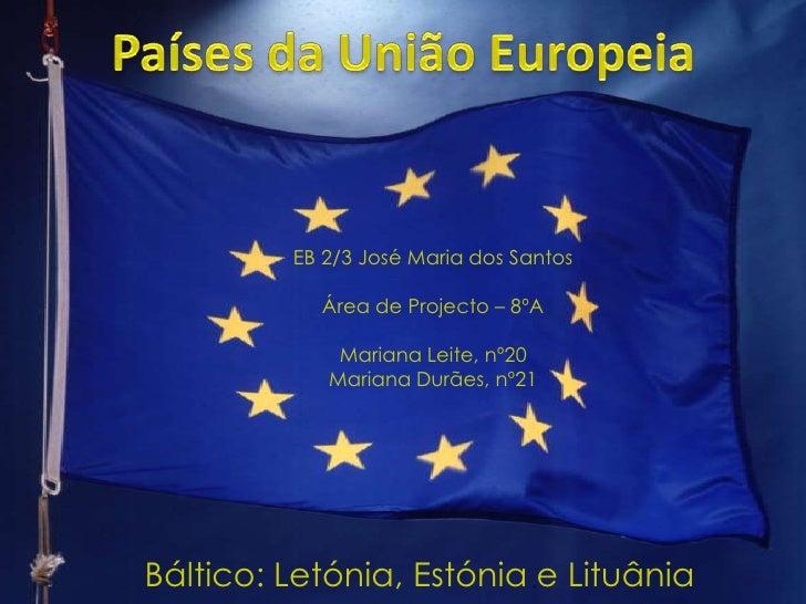 Países da União Europeia<br />EB 2/3 José Maria dos Santos<br />Área de Projecto – 8ºA<br />Mariana Leite, nº20<br />Maria...