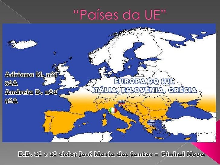 """""""Países da UE""""<br />Adriana M. nº1 8ºA<br />Andreia D. nº4 8ºA<br />EUROPA DO SUL <br />ITÁLIA, ESLOVÉNIA, GRÉCIA <br />E...."""