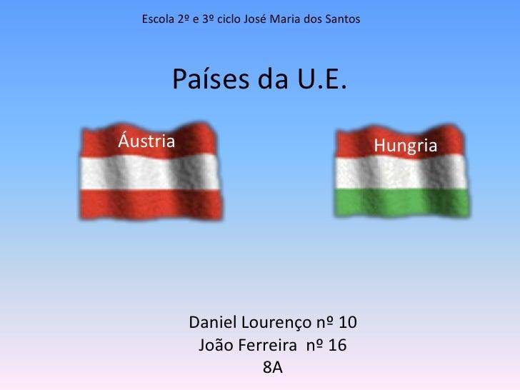 Escola 2º e 3º ciclo José Maria dos Santos<br />Países da U.E.<br />Áustria<br />Hungria<br />Daniel Lourenço nº 10 <br />...