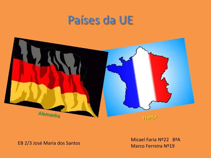 Países da UE<br />Alemanha<br />França<br />Micael Faria Nº22   8ªA<br />Marco Ferreira Nº19<br />EB 2/3 José Maria dos Sa...
