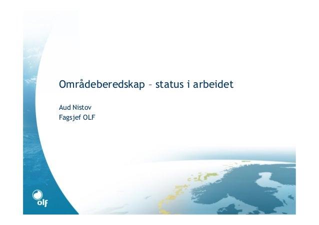 Områdeberedskap – status i arbeidet Aud Nistov Fagsjef OLF