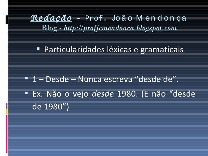 Redação – Prof. Jo ã o M e n d o n ç a   Blog - http://profjcmendonca.blogspot.com    Particularidades léxicas e gramatic...